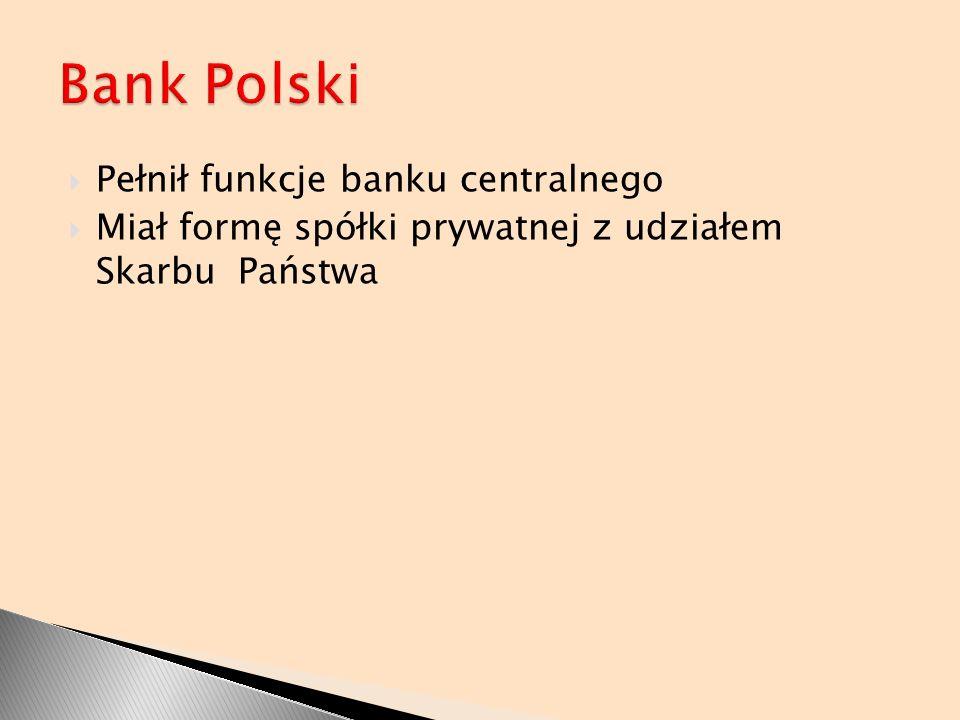 Bank Polski Pełnił funkcje banku centralnego