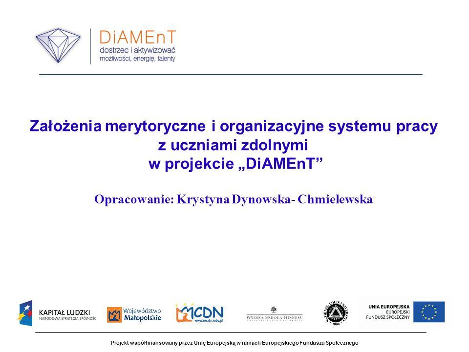 """Założenia merytoryczne i organizacyjne systemu pracy z uczniami zdolnymi w projekcie """"DiAMEnT Opracowanie: Krystyna Dynowska- Chmielewska"""
