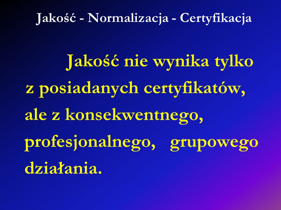 Jakość - Normalizacja - Certyfikacja