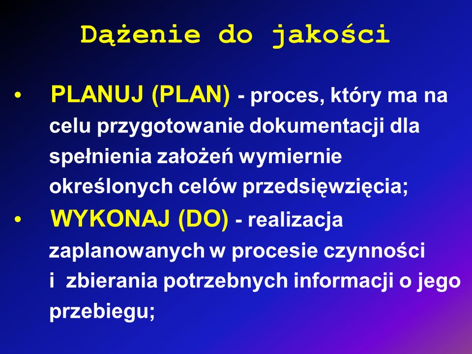 Dążenie do jakości • PLANUJ (PLAN) - proces, który ma na