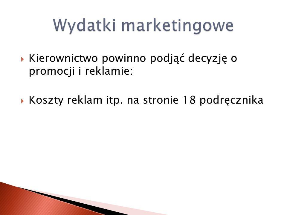 Wydatki marketingowe Kierownictwo powinno podjąć decyzję o promocji i reklamie: Koszty reklam itp.