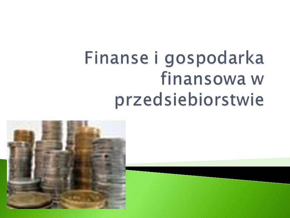 Finanse i gospodarka finansowa w przedsiebiorstwie