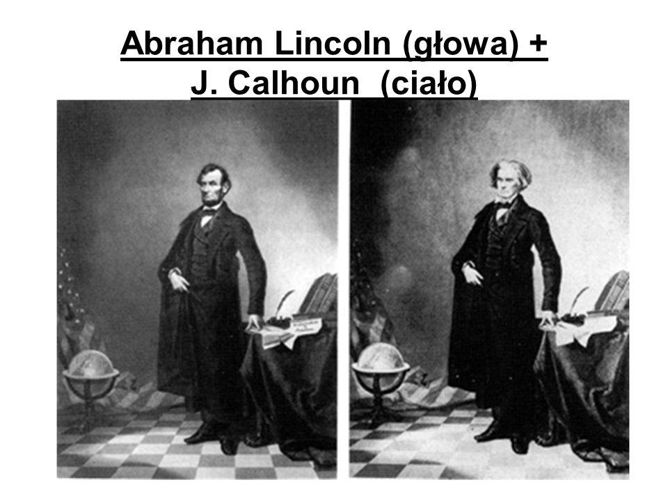Abraham Lincoln (głowa) + J. Calhoun (ciało)