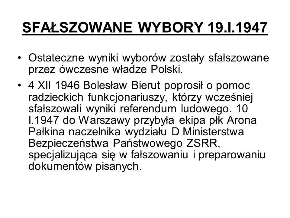 SFAŁSZOWANE WYBORY 19.I.1947Ostateczne wyniki wyborów zostały sfałszowane przez ówczesne władze Polski.