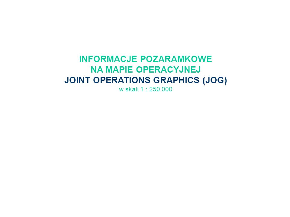 INFORMACJE POZARAMKOWE JOINT OPERATIONS GRAPHICS (JOG)