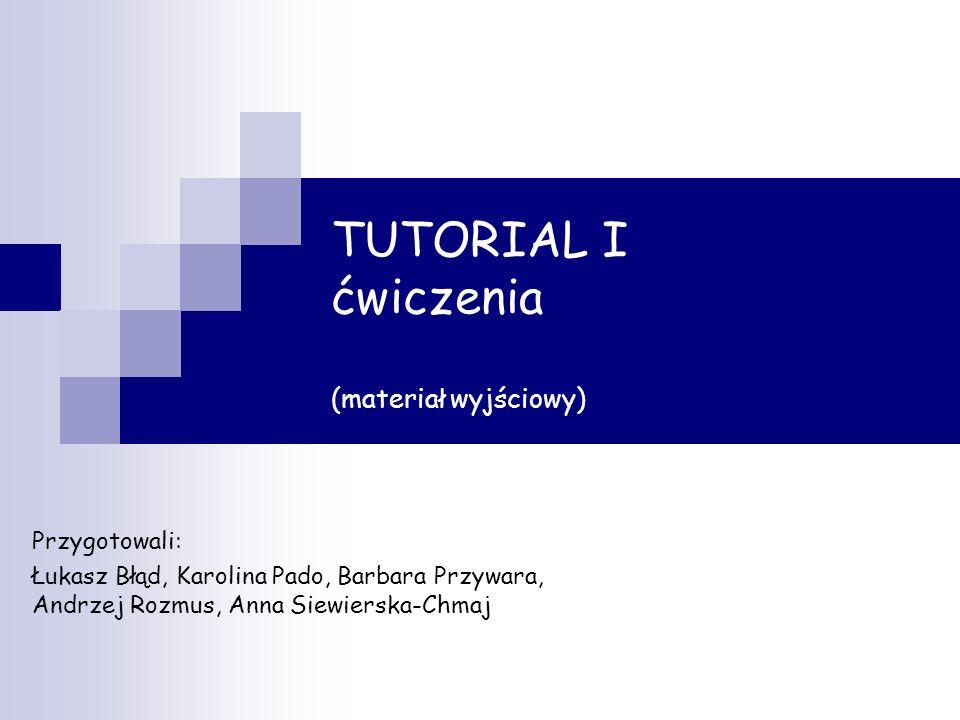 TUTORIAL I ćwiczenia (materiał wyjściowy)