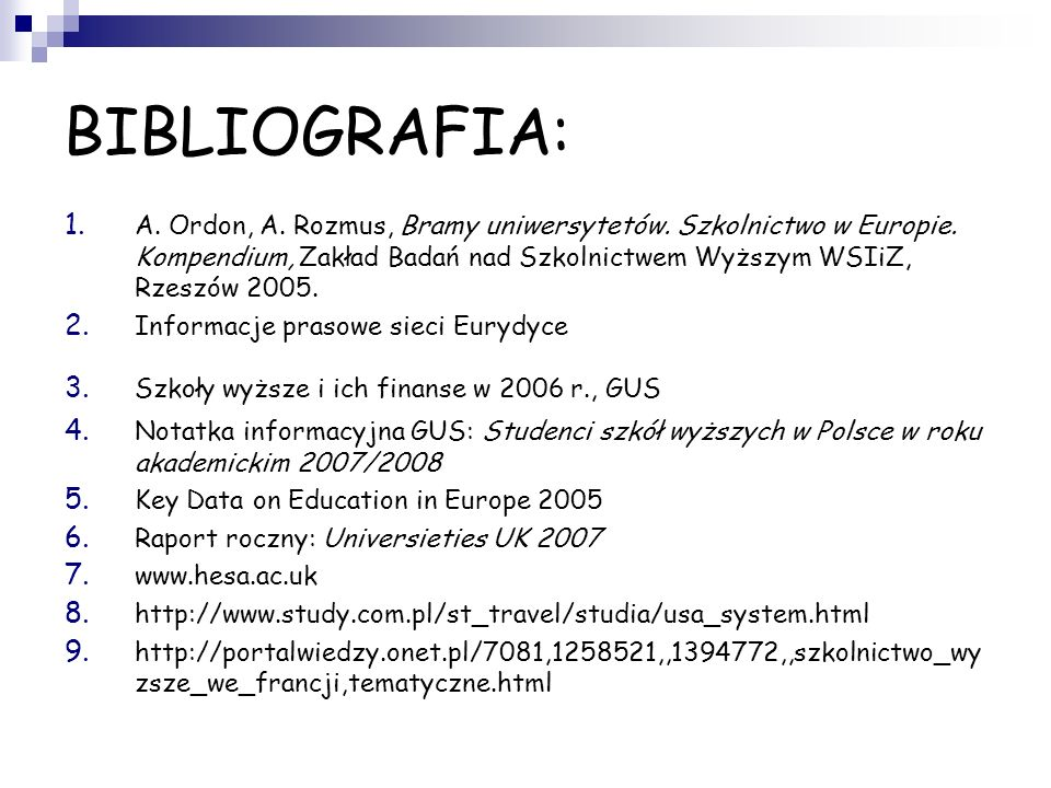 BIBLIOGRAFIA:A. Ordon, A. Rozmus, Bramy uniwersytetów. Szkolnictwo w Europie. Kompendium, Zakład Badań nad Szkolnictwem Wyższym WSIiZ, Rzeszów 2005.