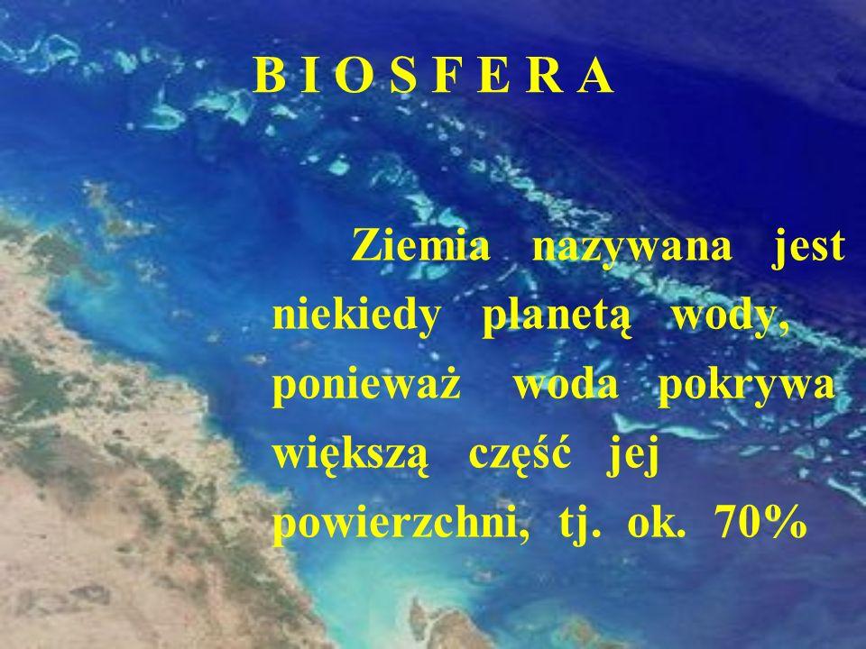 B I O S F E R A niekiedy planetą wody, ponieważ woda pokrywa