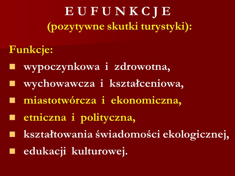 E U F U N K C J E (pozytywne skutki turystyki):