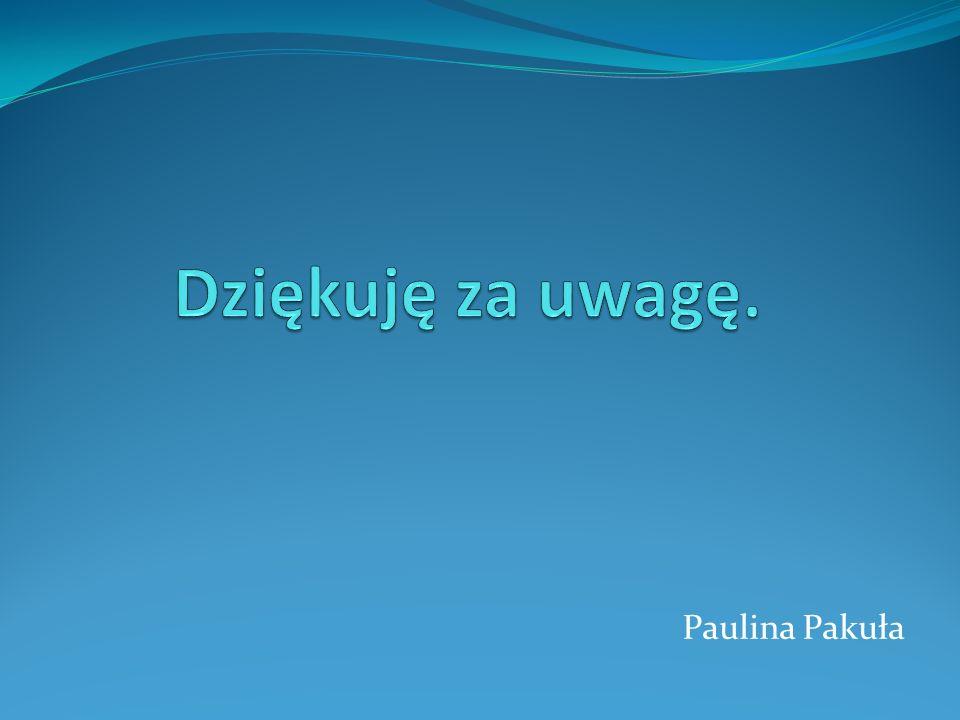 Dziękuję za uwagę. Paulina Pakuła
