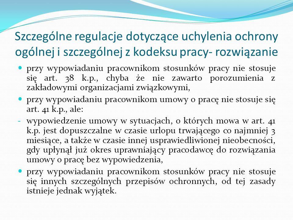 Szczególne regulacje dotyczące uchylenia ochrony ogólnej i szczególnej z kodeksu pracy- rozwiązanie
