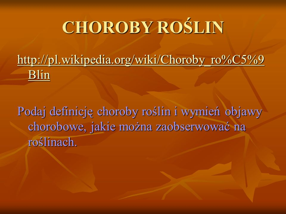 CHOROBY ROŚLIN http://pl.wikipedia.org/wiki/Choroby_ro%C5%9Blin