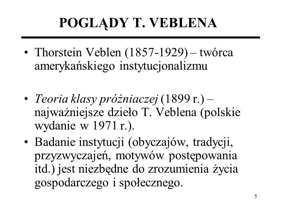 POGLĄDY T. VEBLENA Thorstein Veblen (1857-1929) – twórca amerykańskiego instytucjonalizmu.