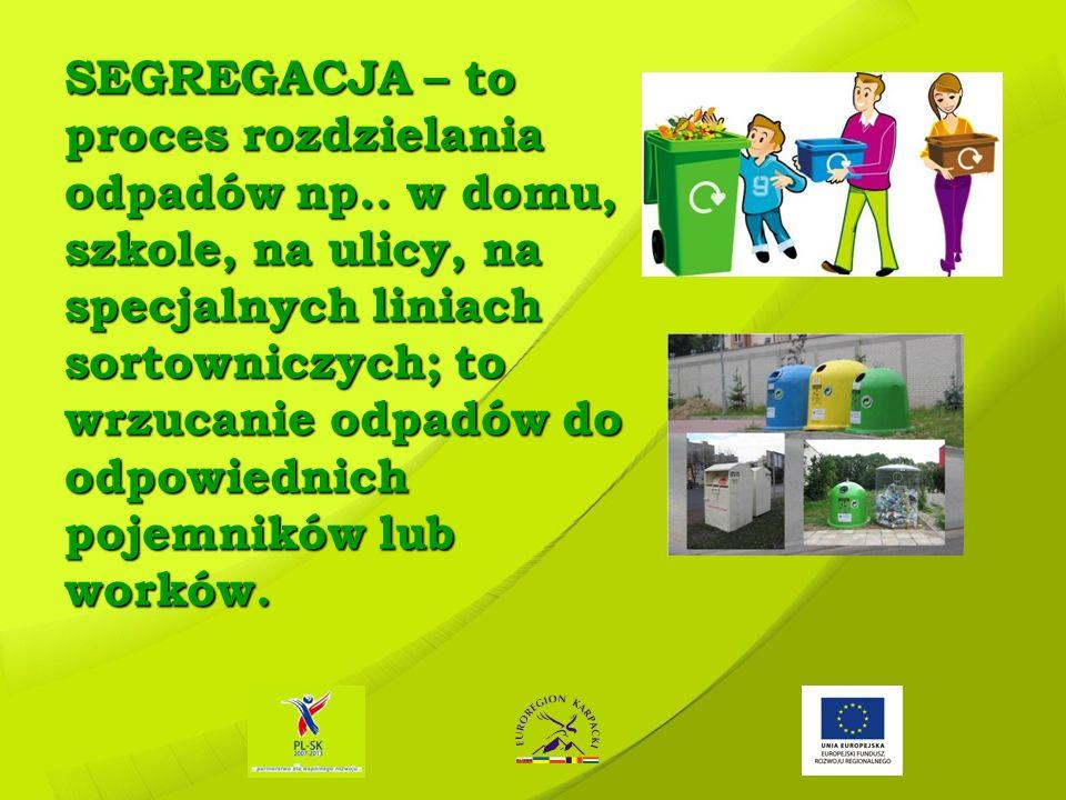 SEGREGACJA – to proces rozdzielania odpadów np