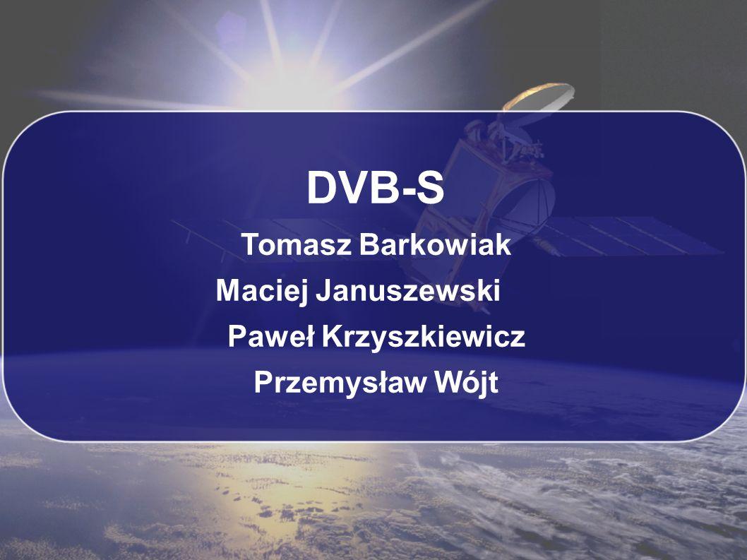 DVB-S Tomasz Barkowiak Maciej Januszewski Paweł Krzyszkiewicz