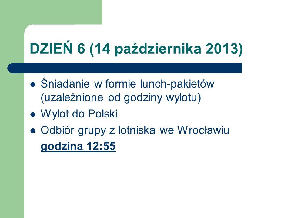 DZIEŃ 6 (14 października 2013) Śniadanie w formie lunch-pakietów (uzależnione od godziny wylotu) Wylot do Polski.