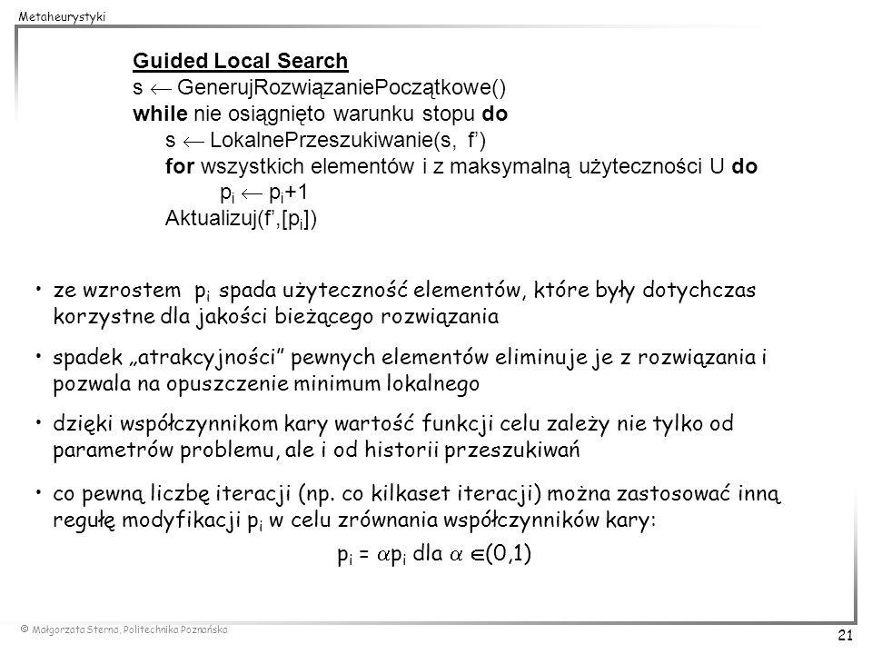 Guided Local Search s  GenerujRozwiązaniePoczątkowe() while nie osiągnięto warunku stopu do. s  LokalnePrzeszukiwanie(s, f')