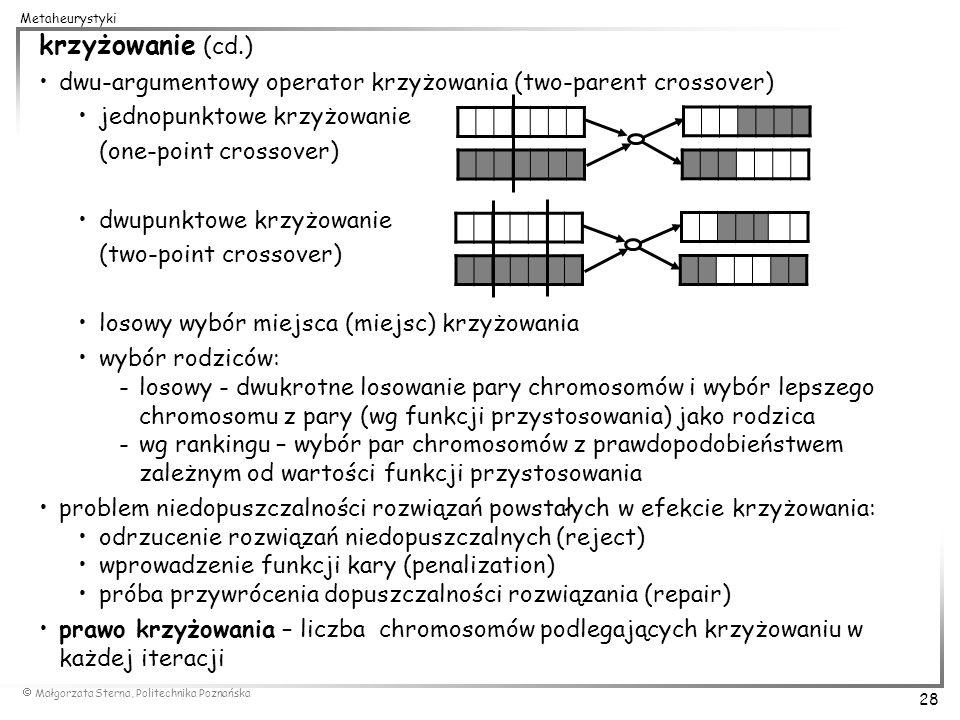 krzyżowanie (cd.) dwu-argumentowy operator krzyżowania (two-parent crossover) jednopunktowe krzyżowanie.