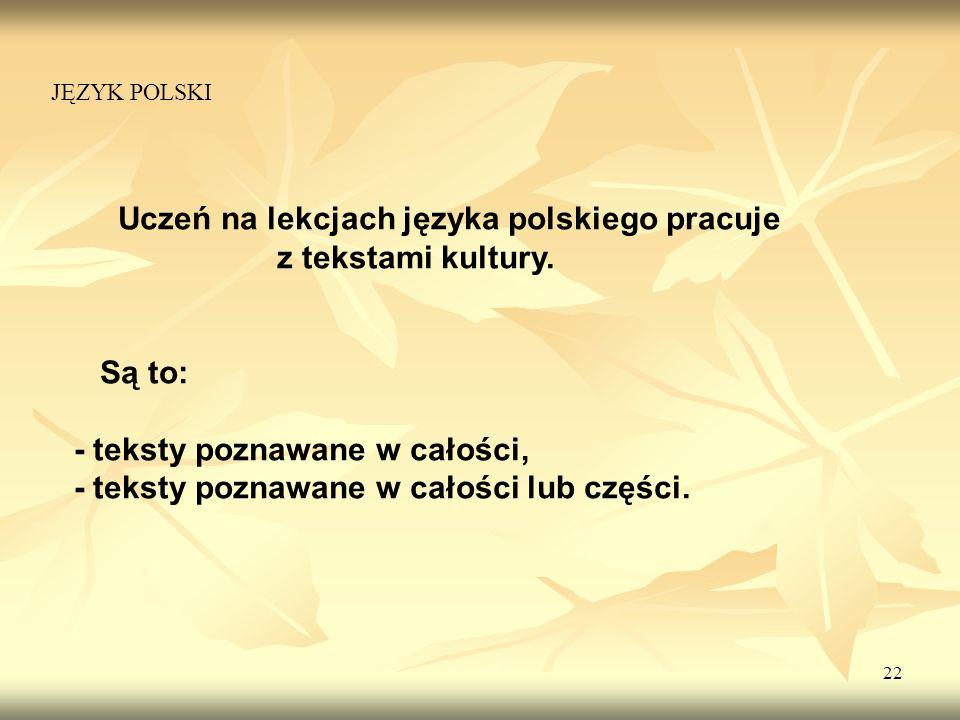 Uczeń na lekcjach języka polskiego pracuje z tekstami kultury.