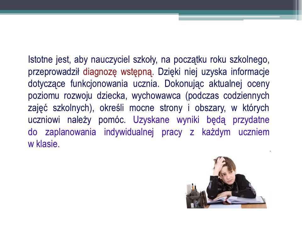 Istotne jest, aby nauczyciel szkoły, na początku roku szkolnego, przeprowadził diagnozę wstępną.