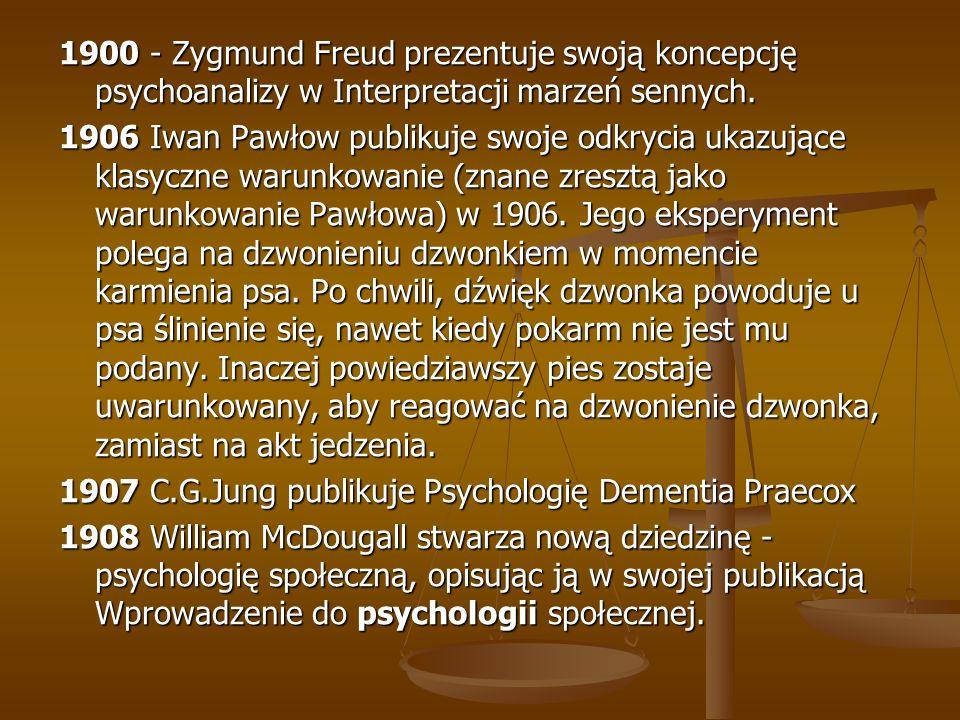 1900 - Zygmund Freud prezentuje swoją koncepcję psychoanalizy w Interpretacji marzeń sennych.