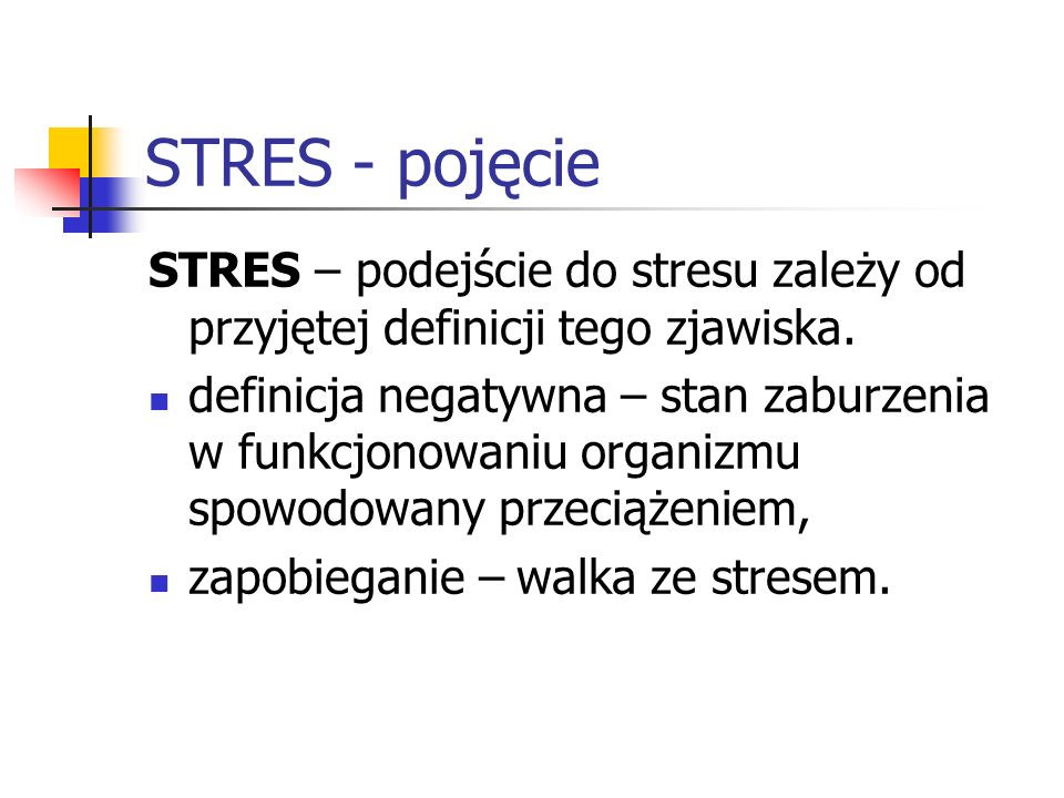STRES - pojęcie STRES – podejście do stresu zależy od przyjętej definicji tego zjawiska.