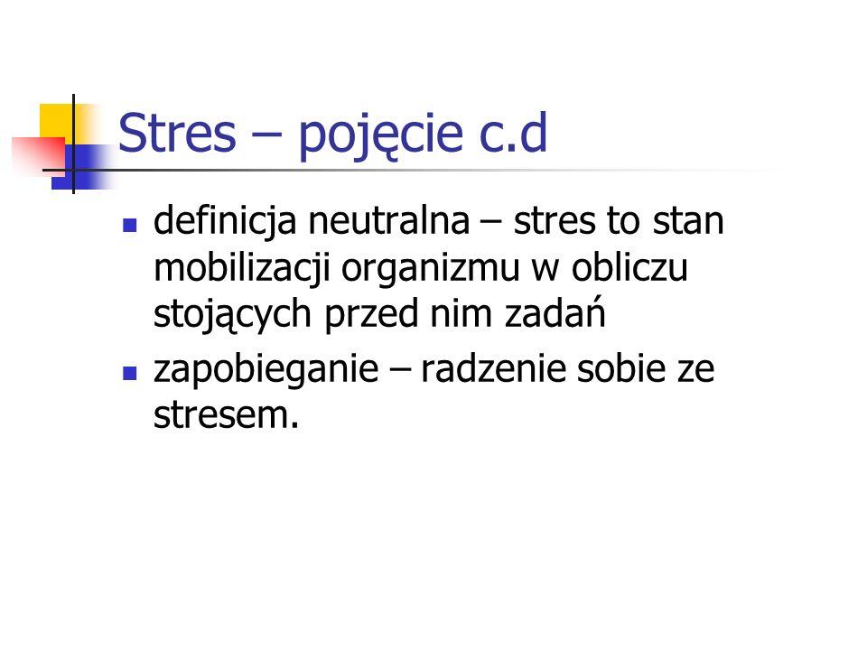 Stres – pojęcie c.d definicja neutralna – stres to stan mobilizacji organizmu w obliczu stojących przed nim zadań.