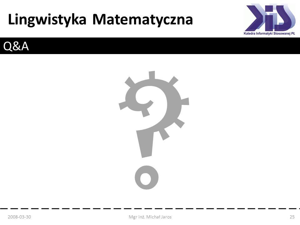 Q&A 2008-03-30 Mgr inż. Michał Jaros