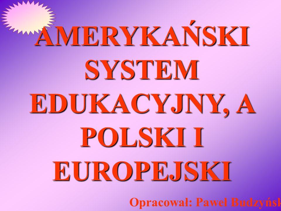 AMERYKAŃSKI SYSTEM EDUKACYJNY, A POLSKI I EUROPEJSKI