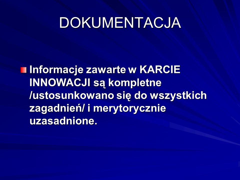 DOKUMENTACJA Informacje zawarte w KARCIE INNOWACJI są kompletne /ustosunkowano się do wszystkich zagadnień/ i merytorycznie uzasadnione.