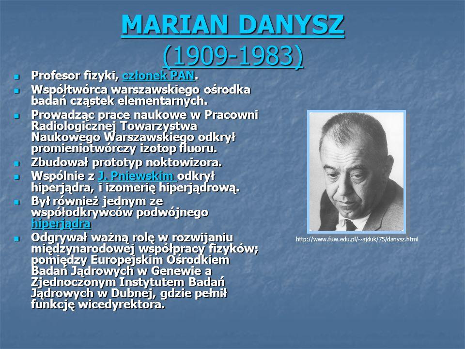 MARIAN DANYSZ (1909-1983) Profesor fizyki, członek PAN.