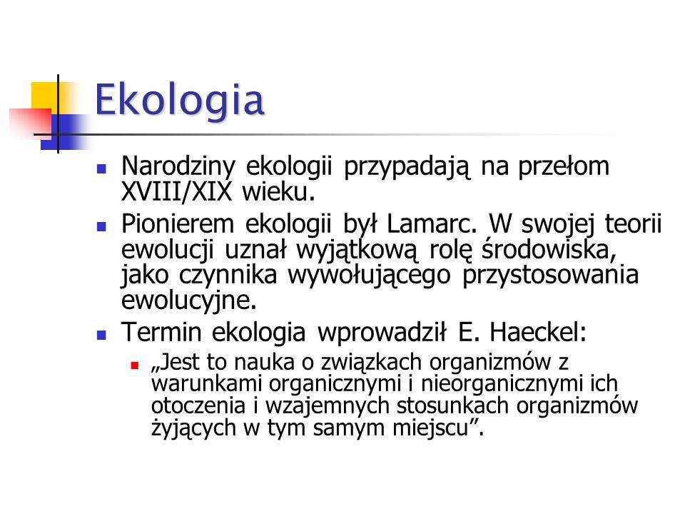 Ekologia Narodziny ekologii przypadają na przełom XVIII/XIX wieku.