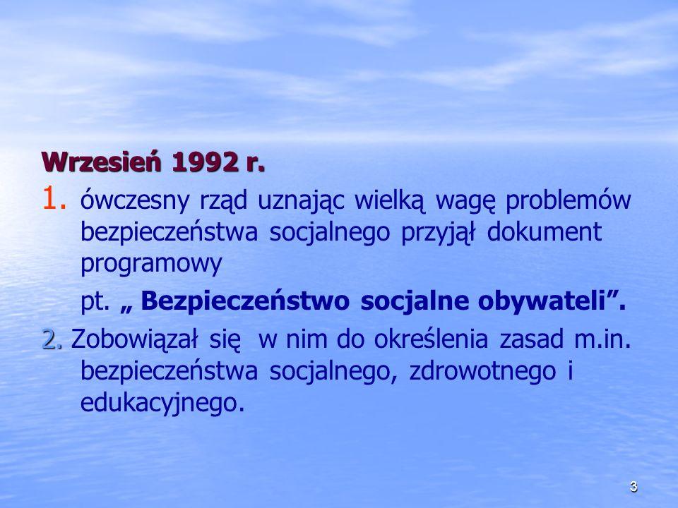 Wrzesień 1992 r. ówczesny rząd uznając wielką wagę problemów bezpieczeństwa socjalnego przyjął dokument programowy.
