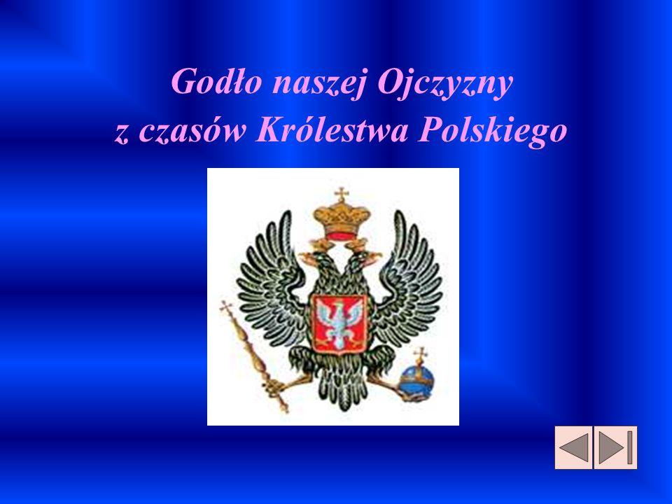 Godło naszej Ojczyzny z czasów Królestwa Polskiego