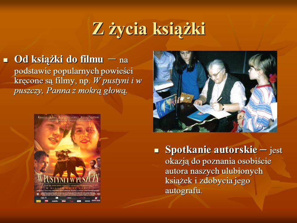 Z życia książkiOd książki do filmu – na podstawie popularnych powieści kręcone są filmy, np. W pustyni i w puszczy, Panna z mokrą głową.