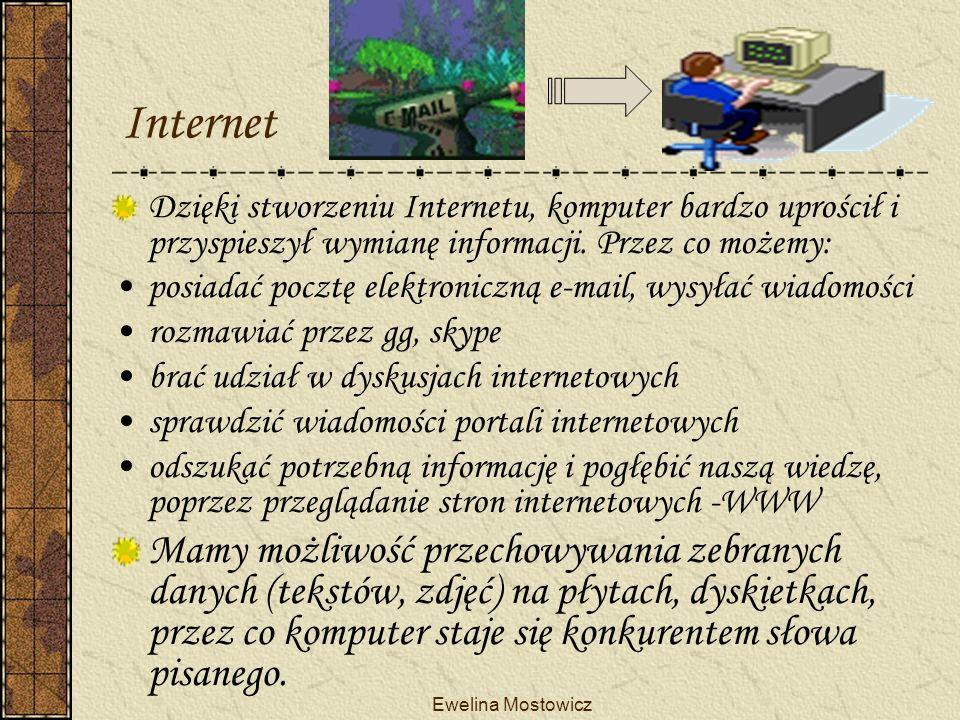 Internet Kiedyś… Teraz… Dzięki stworzeniu Internetu, komputer bardzo uprościł i przyspieszył wymianę informacji. Przez co możemy: