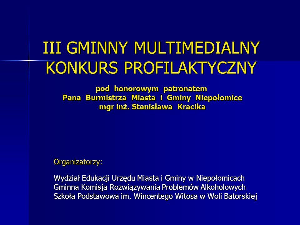 III GMINNY MULTIMEDIALNY KONKURS PROFILAKTYCZNY pod honorowym patronatem Pana Burmistrza Miasta i Gminy Niepołomice mgr inż. Stanisława Kracika