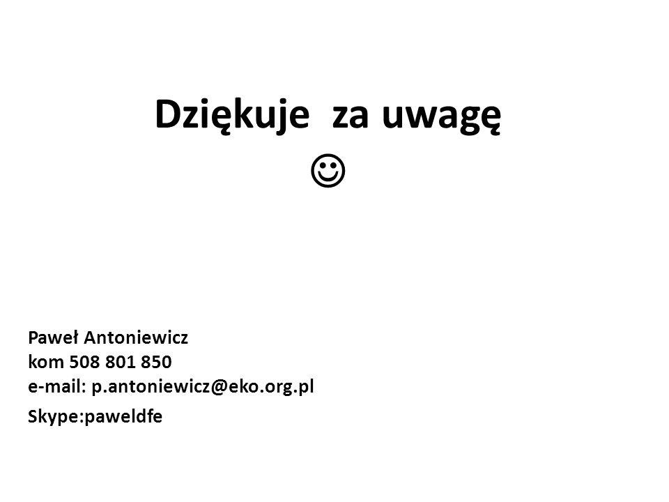 Dziękuje za uwagę  Paweł Antoniewicz kom 508 801 850 e-mail: p.antoniewicz@eko.org.pl. Skype:paweldfe.
