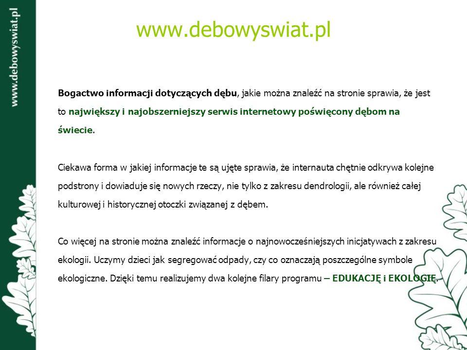 www.debowyswiat.pl Bogactwo informacji dotyczących dębu, jakie można znaleźć na stronie sprawia, że jest.