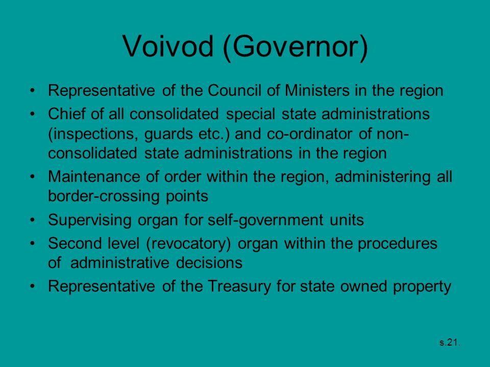 Voivod (Governor) Representative of the Council of Ministers in the region.