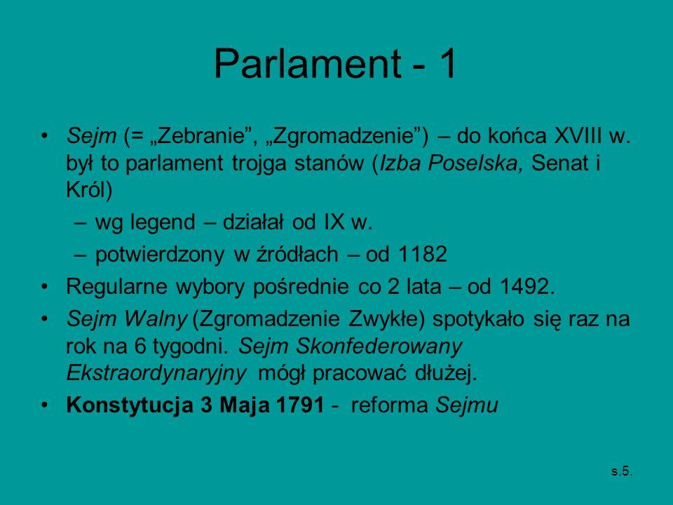 """Parlament - 1 Sejm (= """"Zebranie , """"Zgromadzenie ) – do końca XVIII w. był to parlament trojga stanów (Izba Poselska, Senat i Król)"""