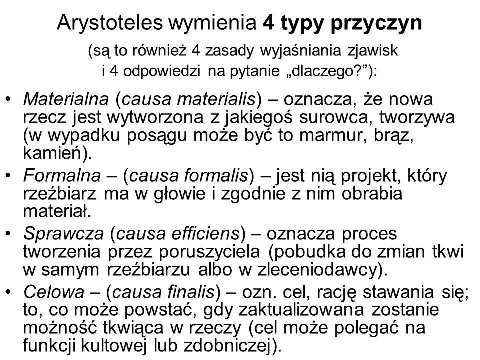 """Arystoteles wymienia 4 typy przyczyn (są to również 4 zasady wyjaśniania zjawisk i 4 odpowiedzi na pytanie """"dlaczego ):"""