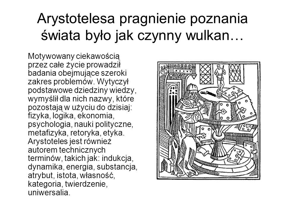Arystotelesa pragnienie poznania świata było jak czynny wulkan…