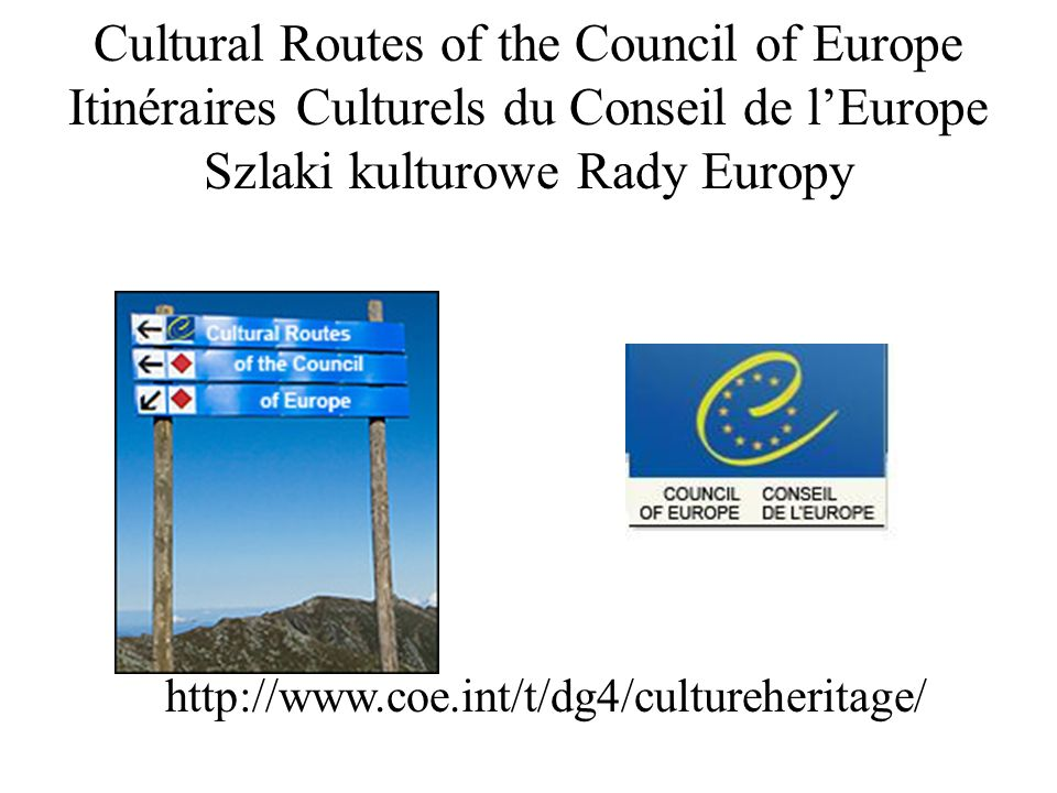 Cultural Routes of the Council of Europe Itinéraires Culturels du Conseil de l'Europe Szlaki kulturowe Rady Europy