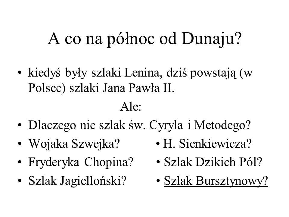 A co na północ od Dunaju kiedyś były szlaki Lenina, dziś powstają (w Polsce) szlaki Jana Pawła II.
