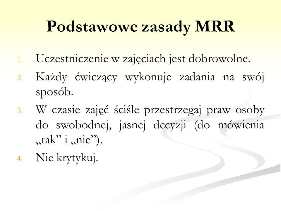 Podstawowe zasady MRR Uczestniczenie w zajęciach jest dobrowolne.