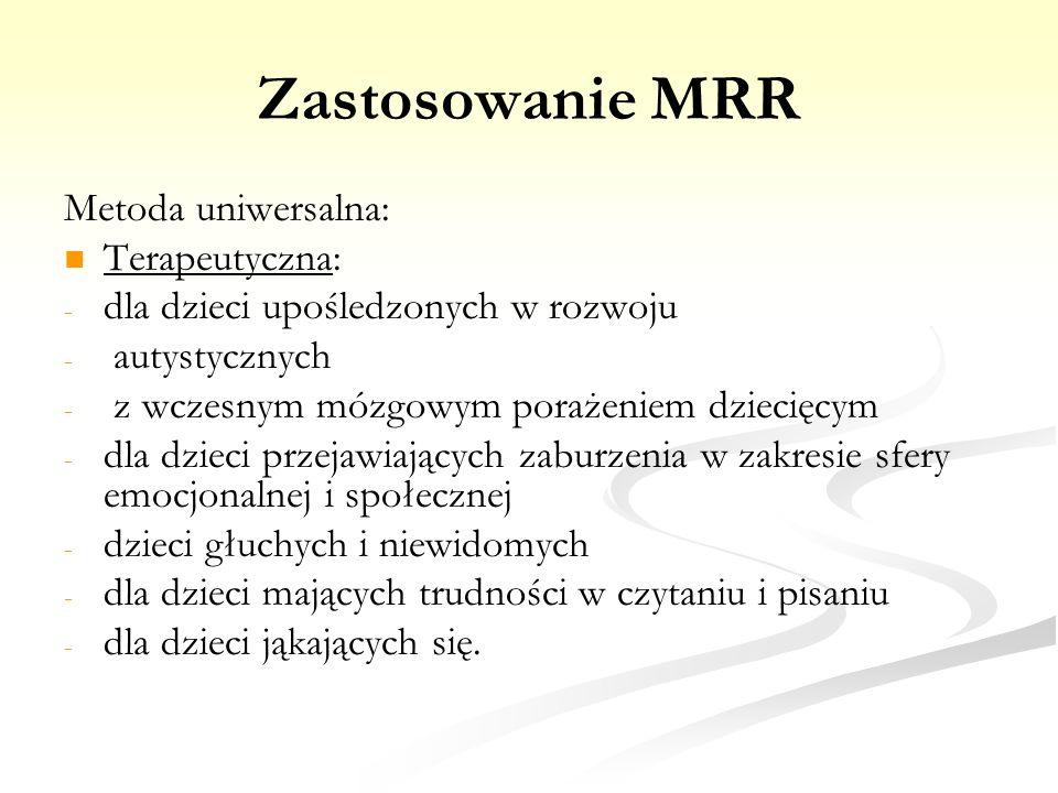 Zastosowanie MRR Metoda uniwersalna: Terapeutyczna: