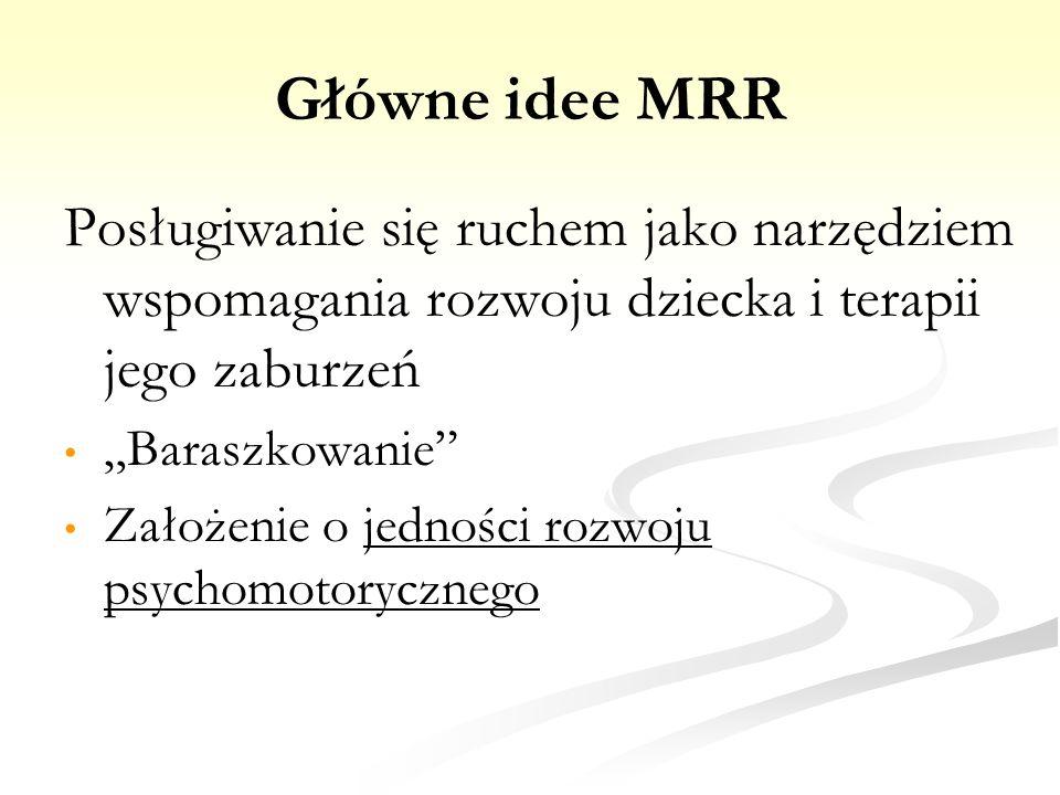 Główne idee MRR Posługiwanie się ruchem jako narzędziem wspomagania rozwoju dziecka i terapii jego zaburzeń.