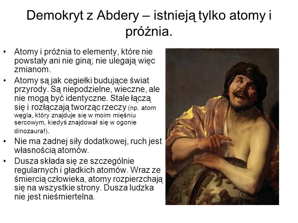 Demokryt z Abdery – istnieją tylko atomy i próżnia.