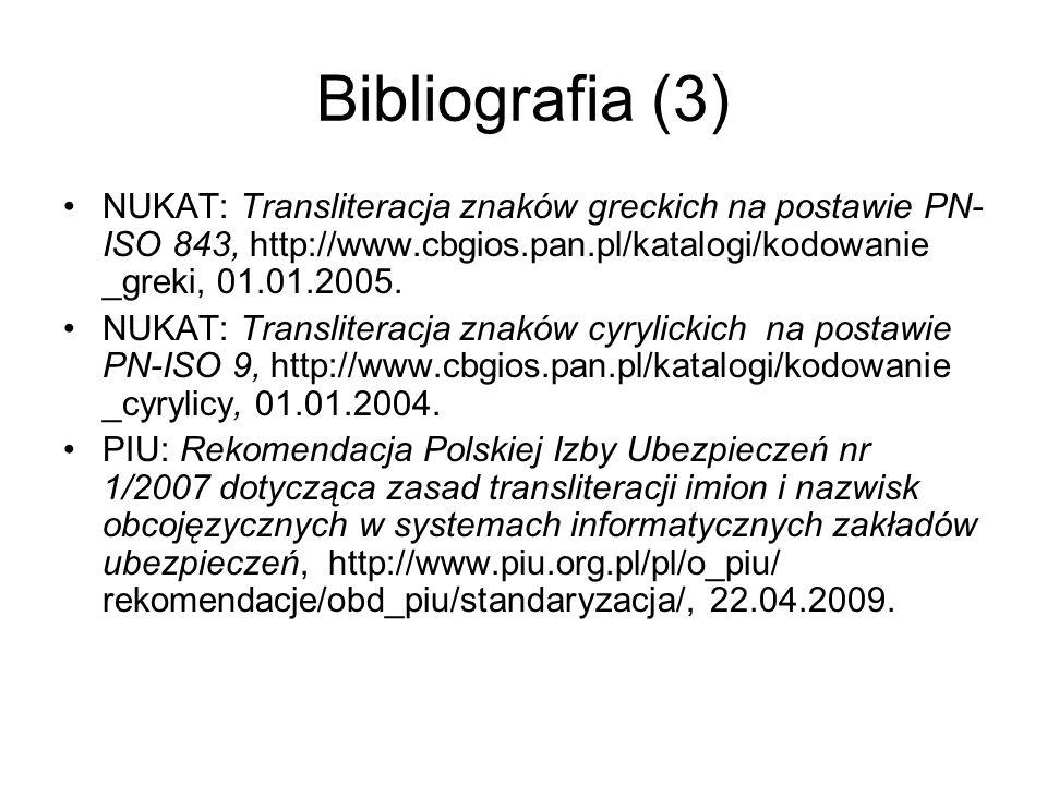 Bibliografia (3) NUKAT: Transliteracja znaków greckich na postawie PN-ISO 843, http://www.cbgios.pan.pl/katalogi/kodowanie _greki, 01.01.2005.